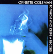 Ornette Coleman To Whom Who Keeps A Record