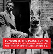 London Is The Place For Me 5 And 6: Afro-Cubism, Calypso, Highlife, Mento, Jazz