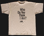 Who Do You Think I Am? T-shirt