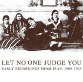 Let No One Judge You Early Recordings From Iran, 1906-1933