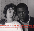 London Is The Place For Me 2: Calypso And Kwela, Highlife And Jazz From Young Black London
