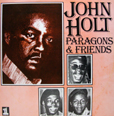 John Holt John Holt, Paragons And Friends