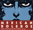 Mexican Boleros Songs Of Heartbreaking Passion And Pain, 1927-1957