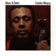 Charles Mingus Blues And Roots