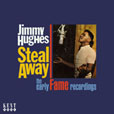 Jimmy Hughes Steal Away: The Early Fame Recordings