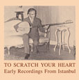 To Scratch Your Heart Early Recordings From Istanbul