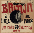 Dennis Brown A Little Bit More: Joe Gibs 12-Inch Selections, 1978-83