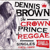 Dennis Brown The Crown Prince Of Reggae: Singles 1972-1985