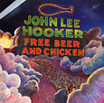 John Lee Hooker Free Beer And Chicken