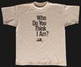 Who Do You Think I Am? T-shirt