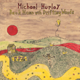 Michael Hurley Back Home With Driftin' Woods
