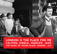 London Is The Place For Me 1 And 2: Calypso, Kwela, Highlife, Jazz