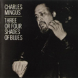 Charles Mingus Three Or Four Shades Of Blues